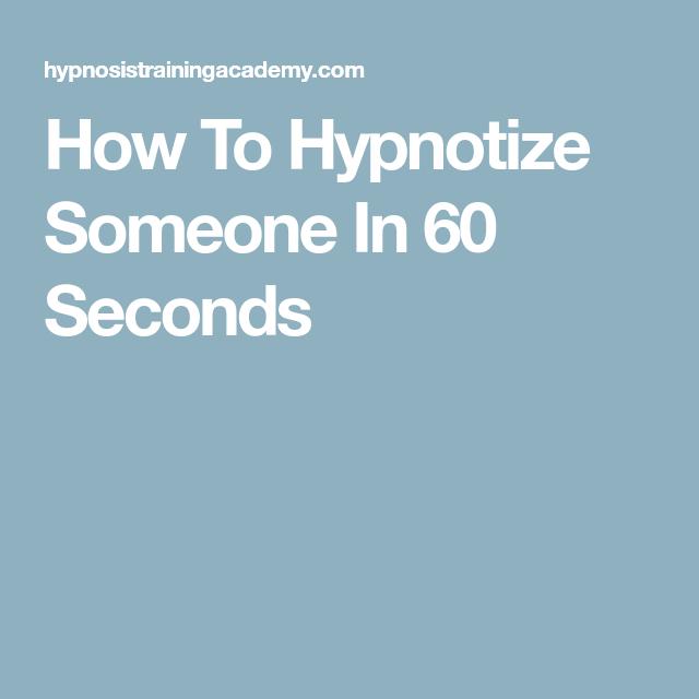 How To Hypnotize Someone In 60 Seconds Hypnotic Hypnosis Psychic Development