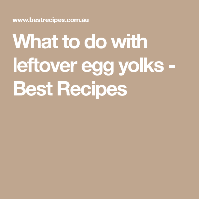 What to do with leftover egg yolks - Best Recipes
