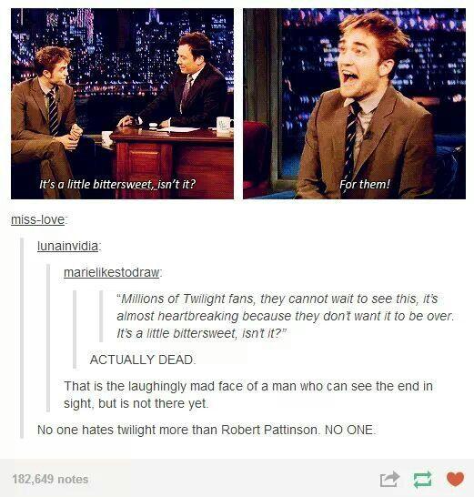 NO ONE hates Twilight more than Robert Pattinson. No one ...