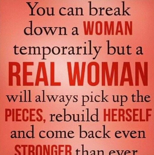 Girl Short Quotes About Herself: You Can Break Down A Woman Temporarily But A Real Woman