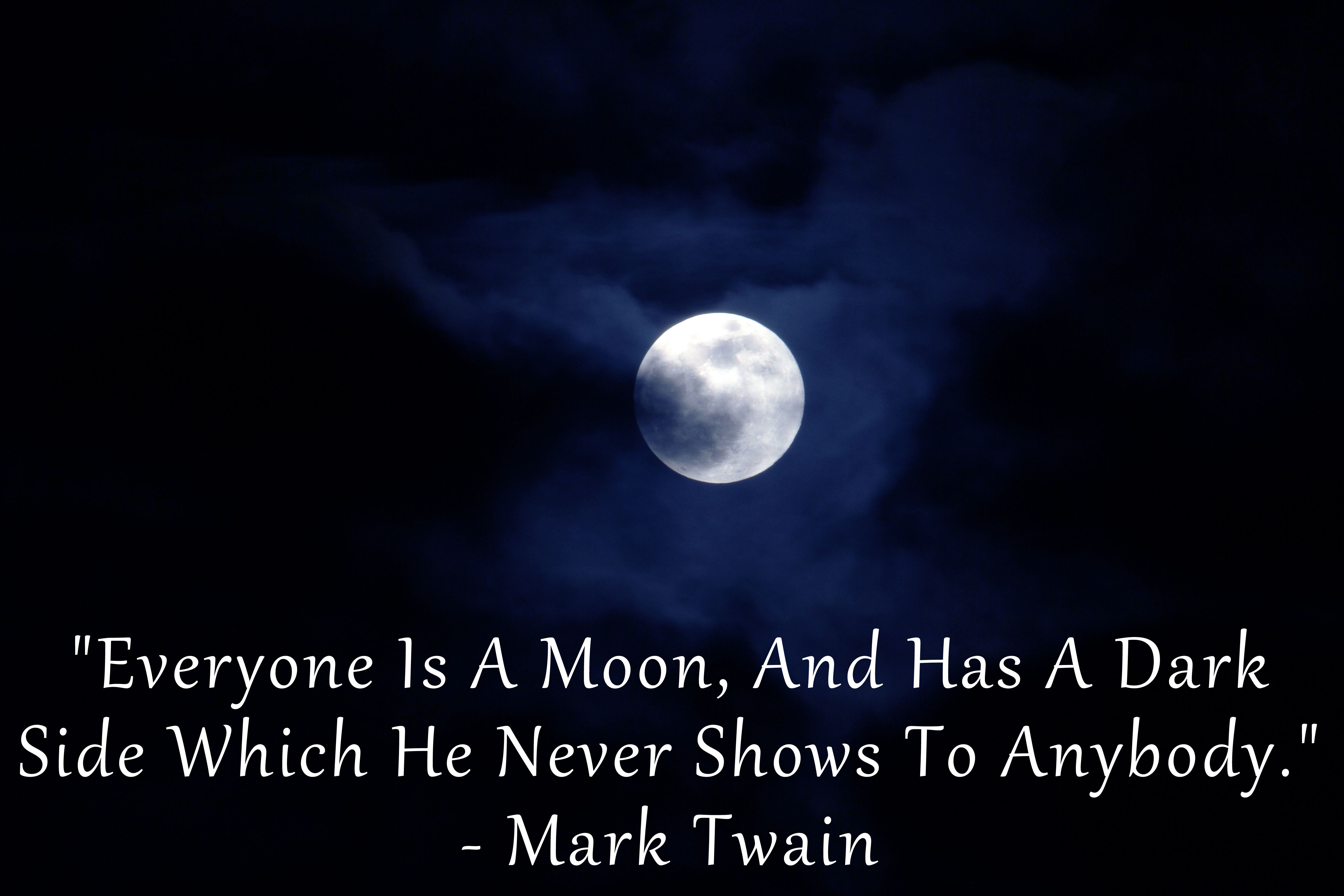 Everyone Is A Moon And Has A Dark Side Which He Never Shows To Anybody Mark Twain Pinned By Www Computerfixx Biz Inspirational Quotes Dark Side Moon