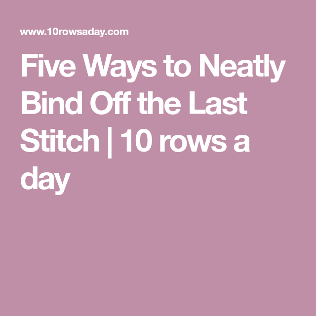 Five Ways To Neatly Bind Off The Last Stitch