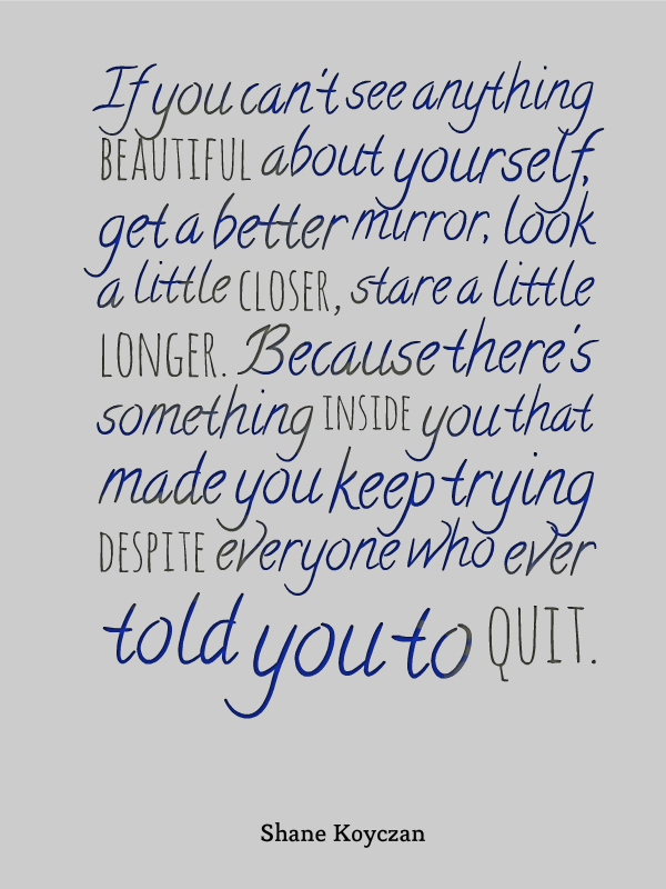 If You Cant See Anything Beautiful About Yourself Get A Better