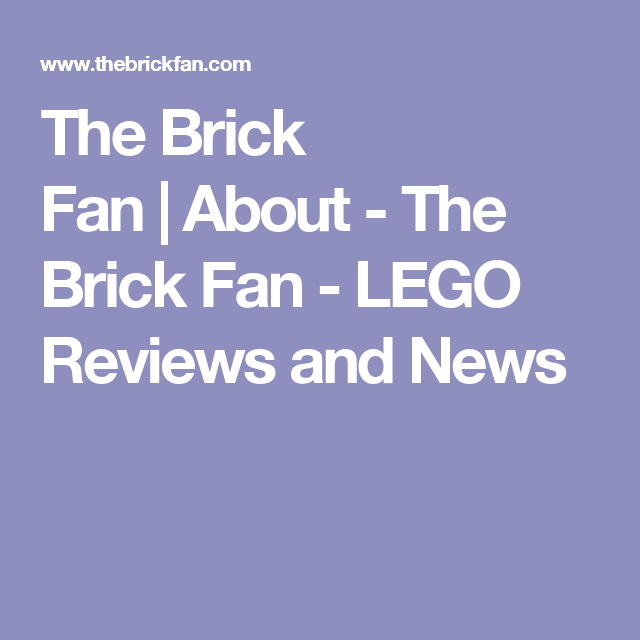 The Brick Fan | About - The Brick Fan - LEGO Reviews and News
