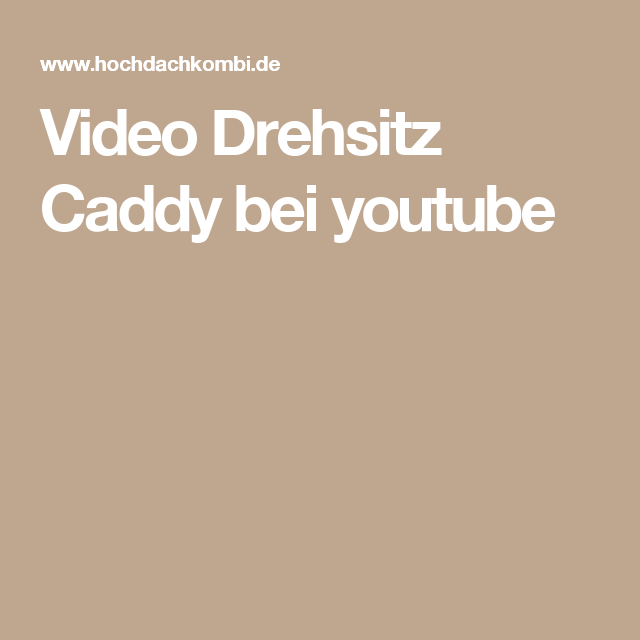 Video Drehsitz Caddy Bei Youtube Womo Lol