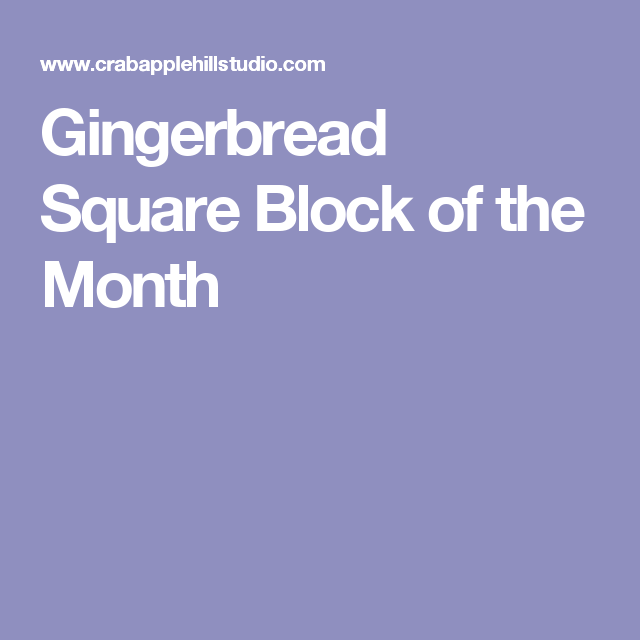 Gingerbread Square Block of the Month