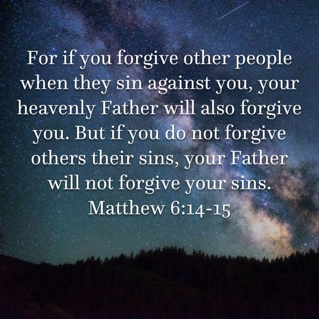 "Matthew 6:14-15 ""For if you forgive other people when they sin ..."