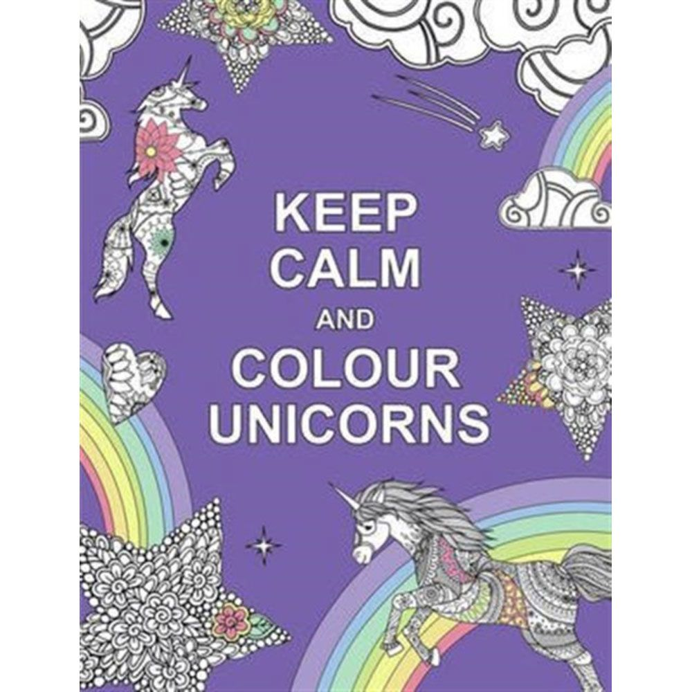 Keep Calm And Colour Unicorns With Images Coloring Books