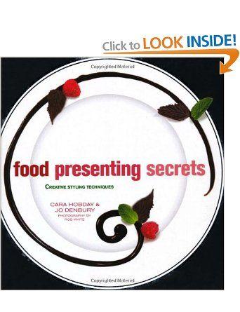 Food Presenting Secrets Creative Styling Techniques Amazonuk