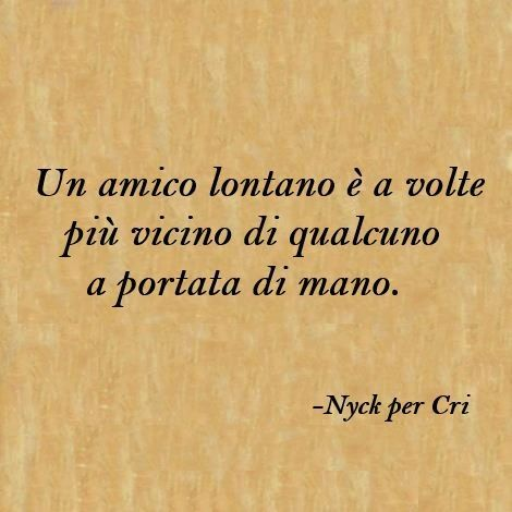 Amico Lontano A Distant Friend Is Sometimes Closer Than Anyone