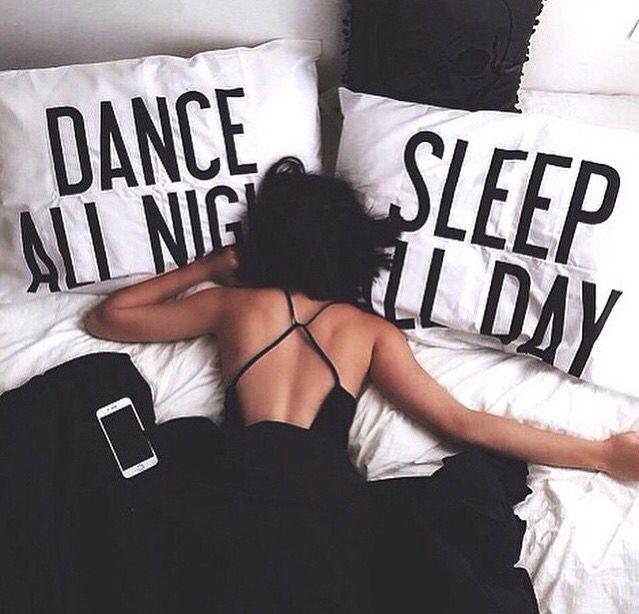 Dance all night, sleep all day