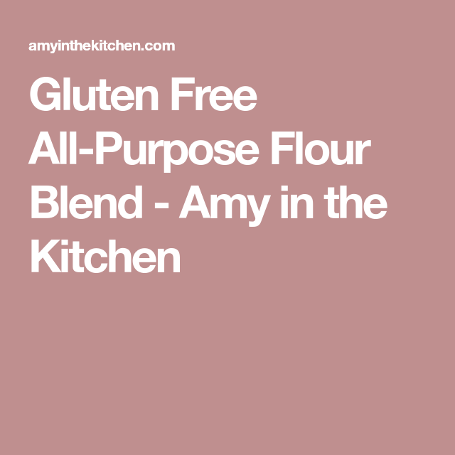 Gluten Free All-Purpose Flour Blend - Amy in the Kitchen