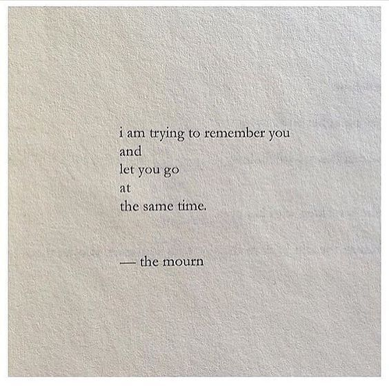 """""""I am trying to remember you and let you go at the same time."""" — Nayyirah Waheed"""