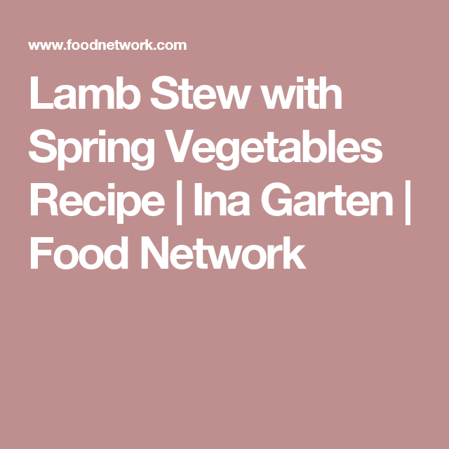 Lamb Stew With Spring Vegetables | Recipe | Lamb Stew, Ina Garten And  Vegetable Recipes