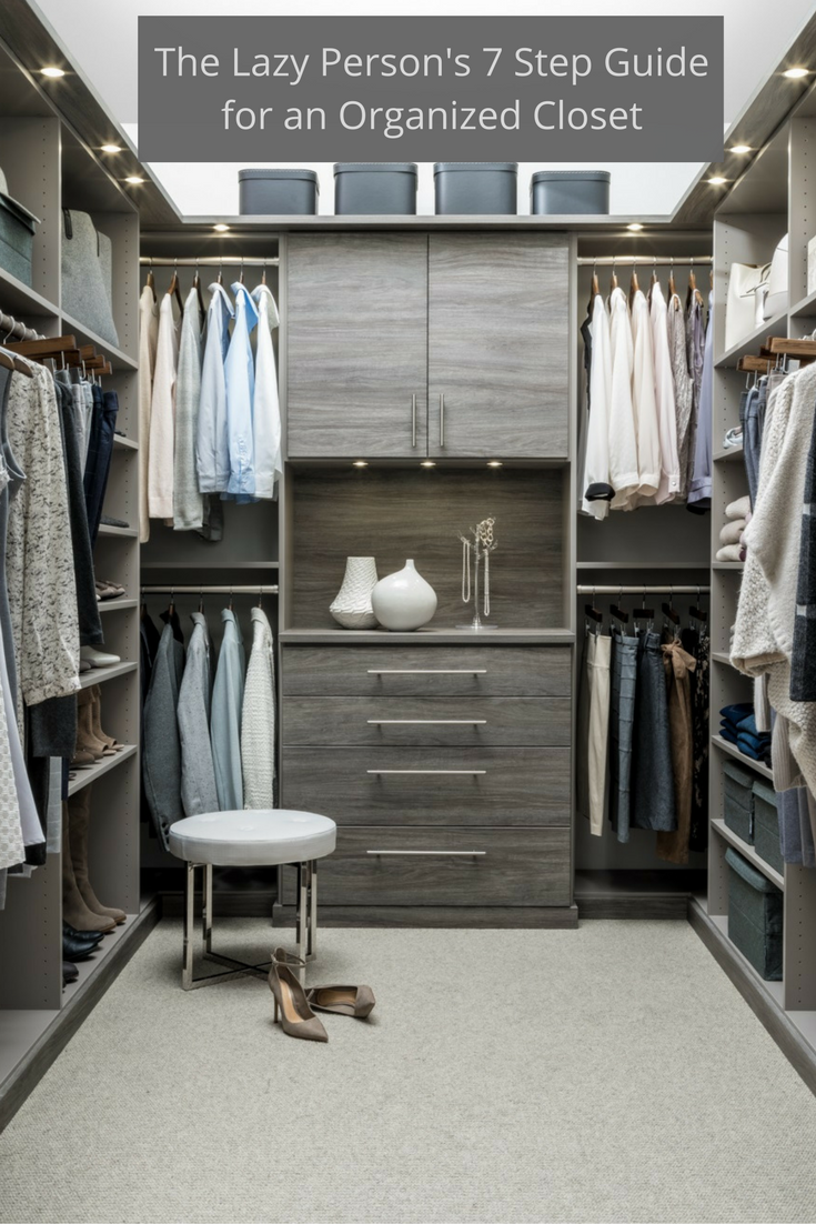 The Lazy Person S 7 Step Guide For An Organized Closet Custom Closet Closet Organization Custom Closets