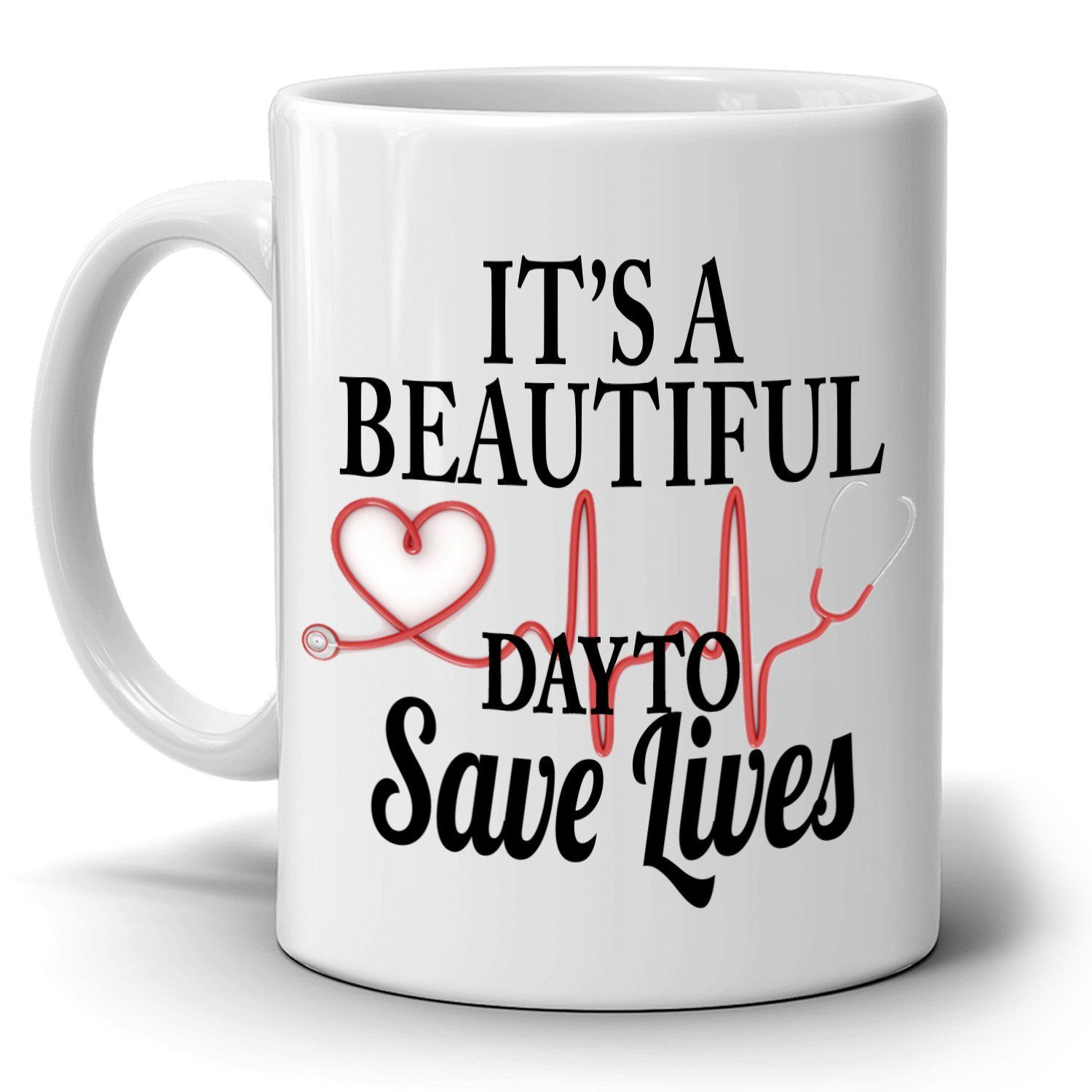 Inspirational Doctors And Nurse Gifts Coffee Mug It S A Beautiful Day To Save Lives Printed On Both Sides Mugs Nurse Mugs Nurse Gifts