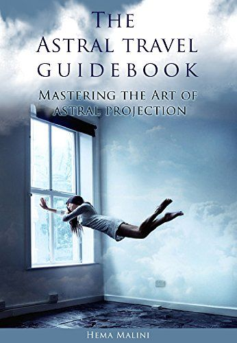 awesome The Astral travel guidebook: Mastering the Art of