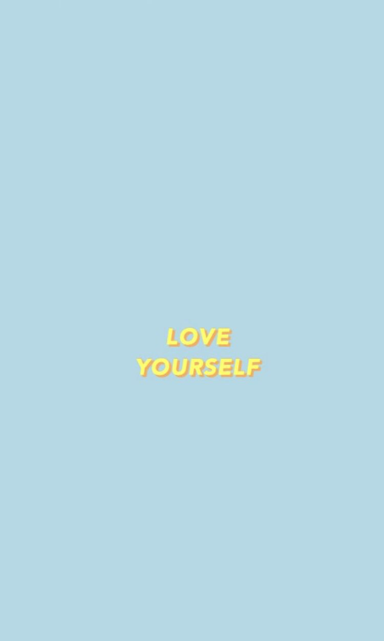 "love yourself"" iphone phone background aesthetic quotes"
