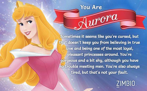 I took Zimbio's Disney princesses personality quiz and I'm Aurora!I even retook the quiz, changing the answers I thought were too close to call, and *still* got Aurora.