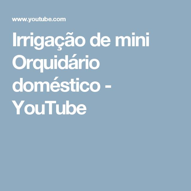 Irrigação de mini Orquidário doméstico - YouTube