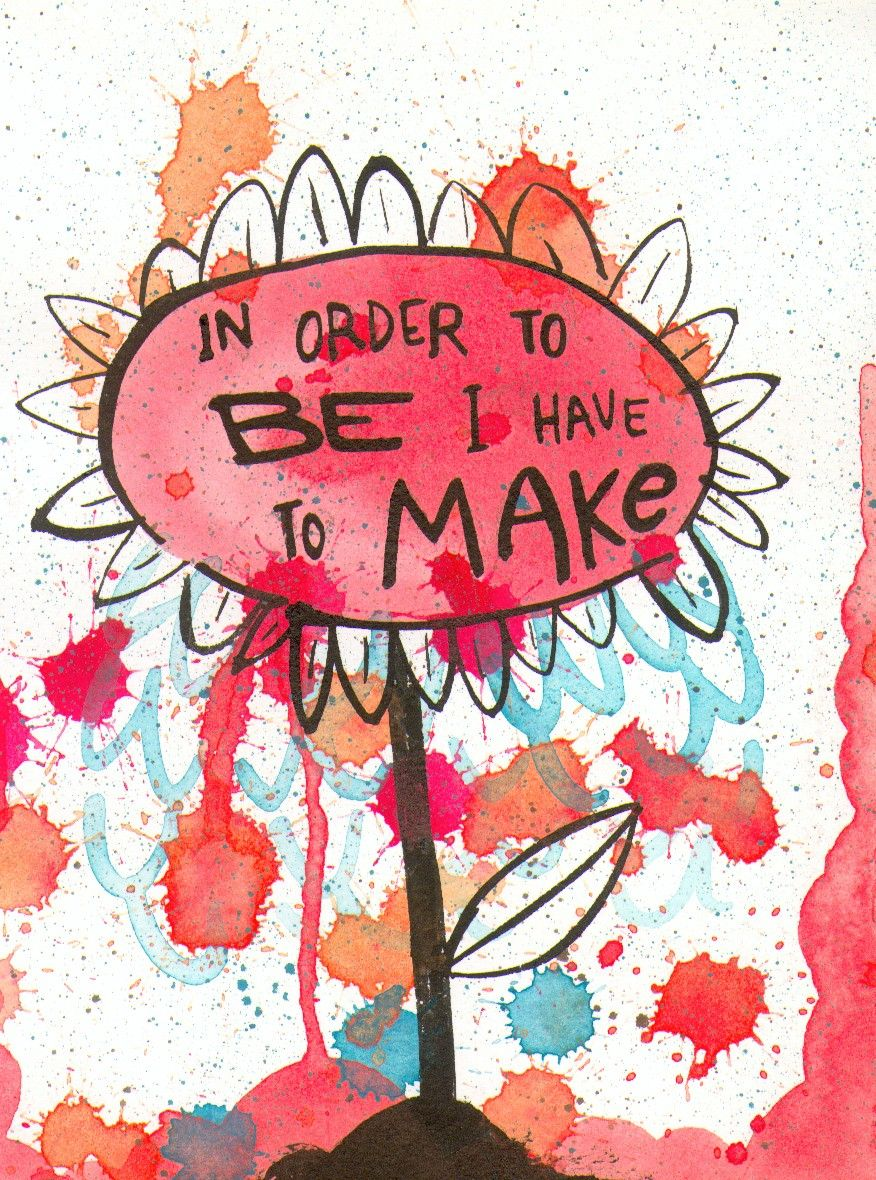 In Order to BE I Have to MAKE
