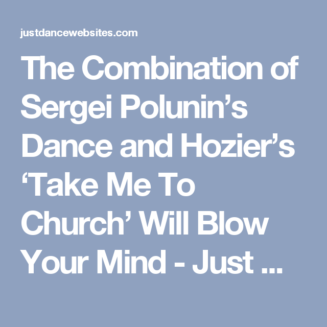 The Combination Of Sergei Polunin S Dance And Hozier S Take Me To Church Will Blow Your Mind Just Dance Websites