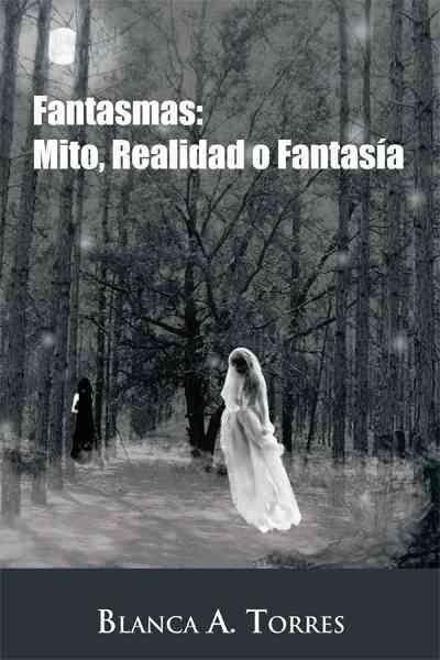 Fantasmas: Mito, Realidad O Fantasia