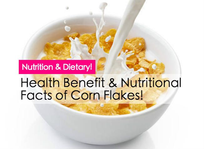 Whole Grains Benefits And Nutritional Facts Of Corn Flakes