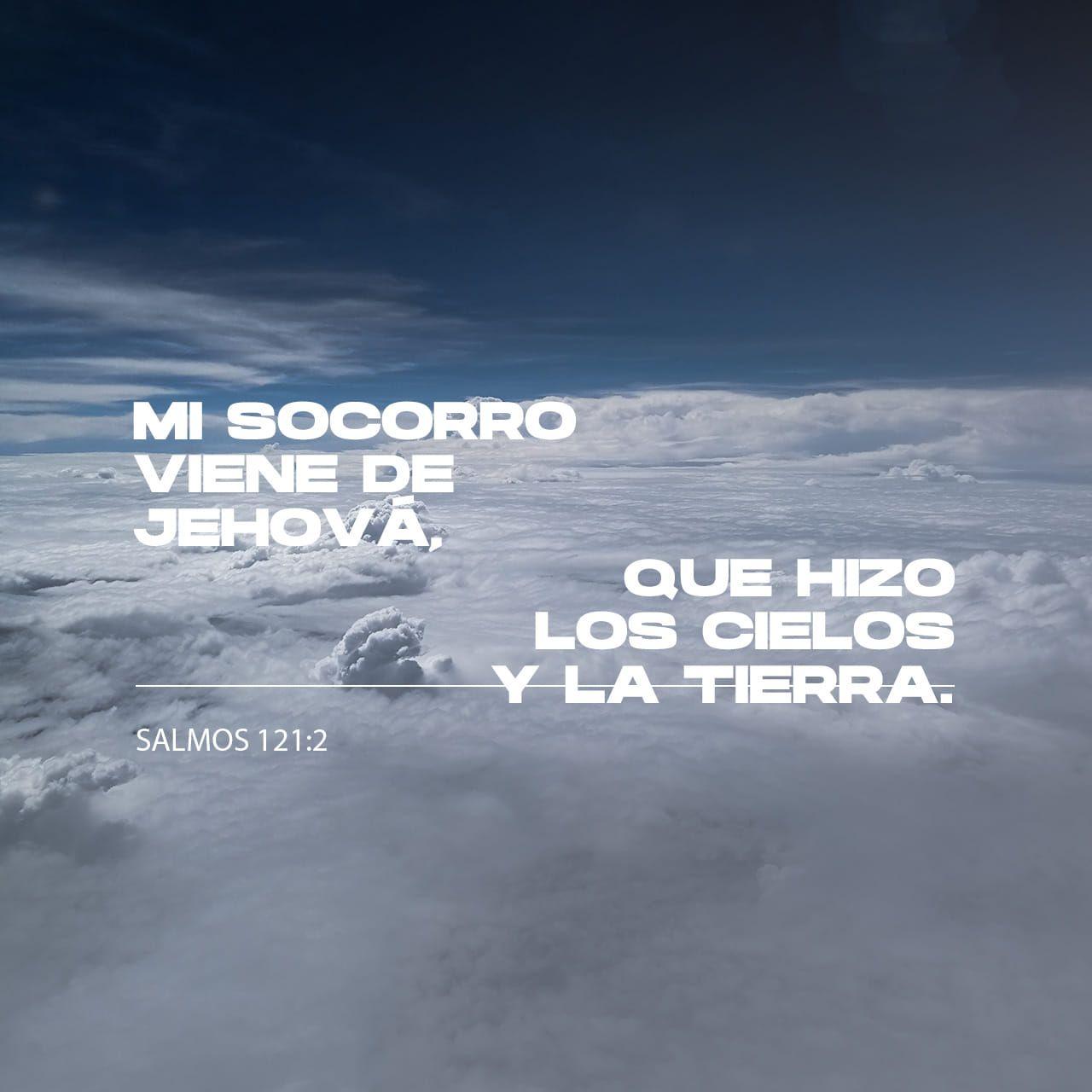 Salmo 121 2 Mi Ayuda Proviene Del Señor Creador Del Cielo Y De La Tierra Nueva Versión Internacional Español N Salmos Salmo 121 Biblia Reina Valera 1960