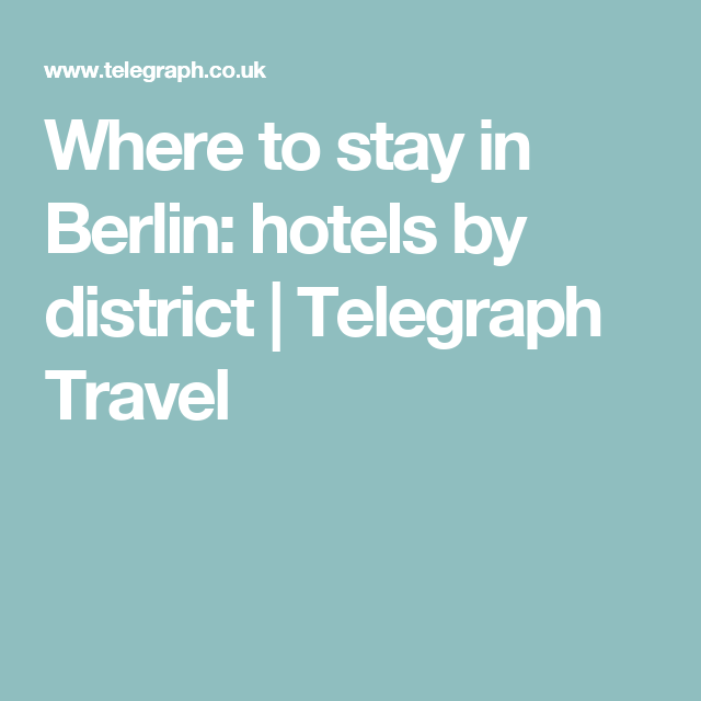 Where To Stay In Berlin Hotels By District Berlin