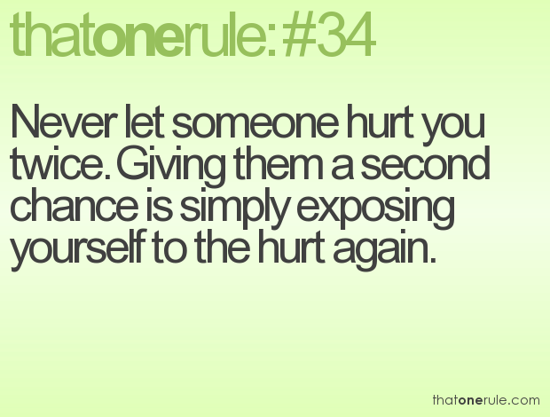 Never Let Someone Hurt You Twice Giving Them A Second Chance Is