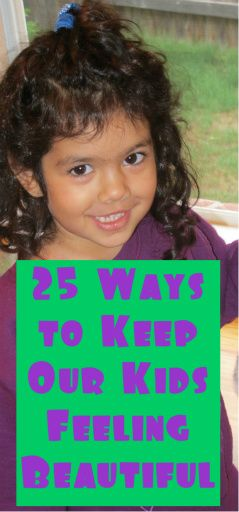 """""""As women and mothers, we send powerful messages to our children by our attitudes toward our own bodies.""""  I love this list of 25 ways to keep our kids feeling beautiful."""