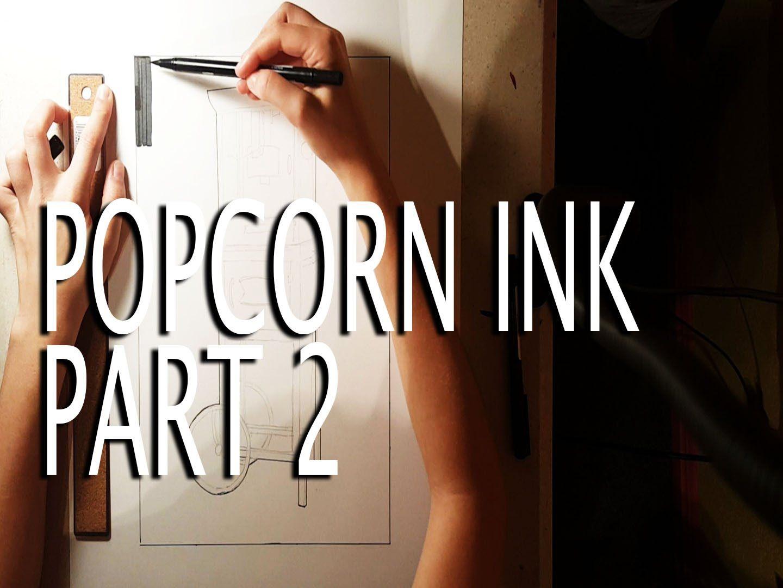 Popcorn Ink | Part 2