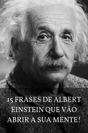 15 Frases De Albert Einstein Que Vão Abrir A Sua Mente