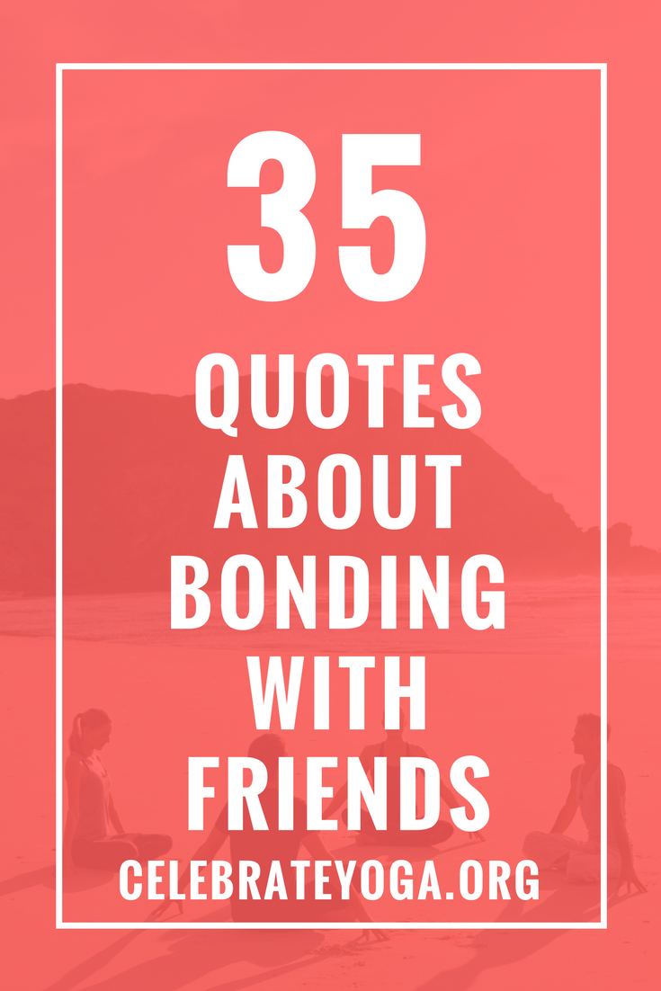 Bonding Quotes 35 Quotes About Bonding With Friends  Friendship And Relationships