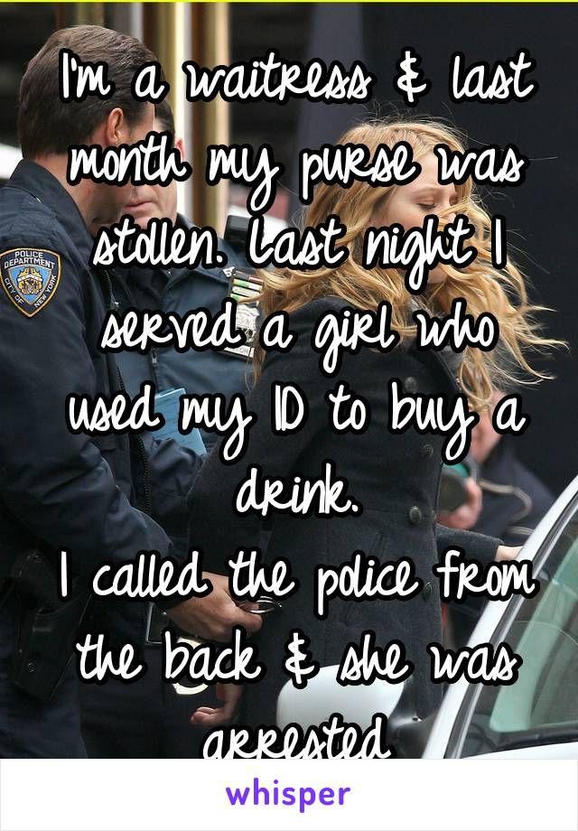 I'm a waitress & last month my purse was stollen. Last