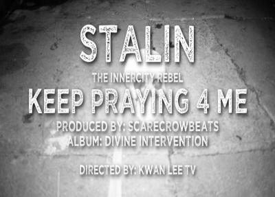 Video: Stalin The InnerCity Rebel (@StalinICR) » Keep Praying 4 Me [@ScarecrowBeats @Kwan Lee]