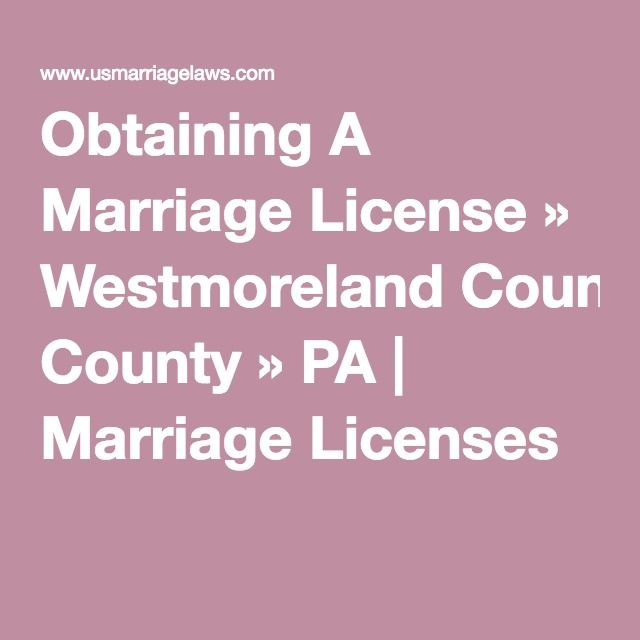 Obtaining A Marriage License » Westmoreland County » PA | Marriage Licenses
