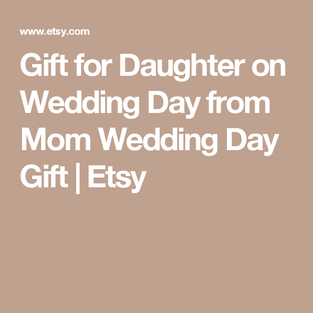 Daughter Gift On Her Wedding Day From Mom Wedding Day Gift For Etsy Daughter Wedding Gifts Keepsake Wedding Gift Mom Wedding