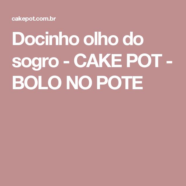 Docinho olho do sogro - CAKE POT - BOLO NO POTE