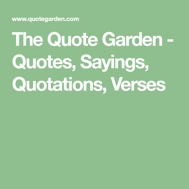 Quote Garden The Quote Garden  Quotes Sayings Quotations Verses  Smileys