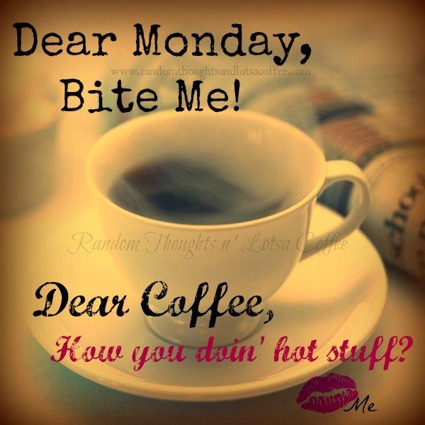Random Thoughts N Lotsa Coffee Coffee Humor Monday Coffee Coffee Obsession