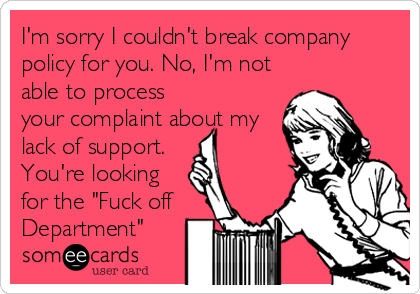 IM Sorry I CouldnT Break Company Policy For You No IM Not