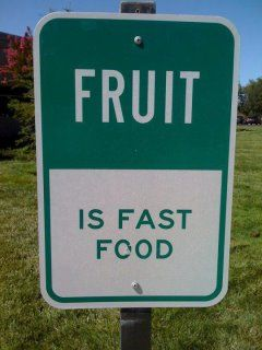 """""""Fruit is fast food."""" Yes it is!!"""