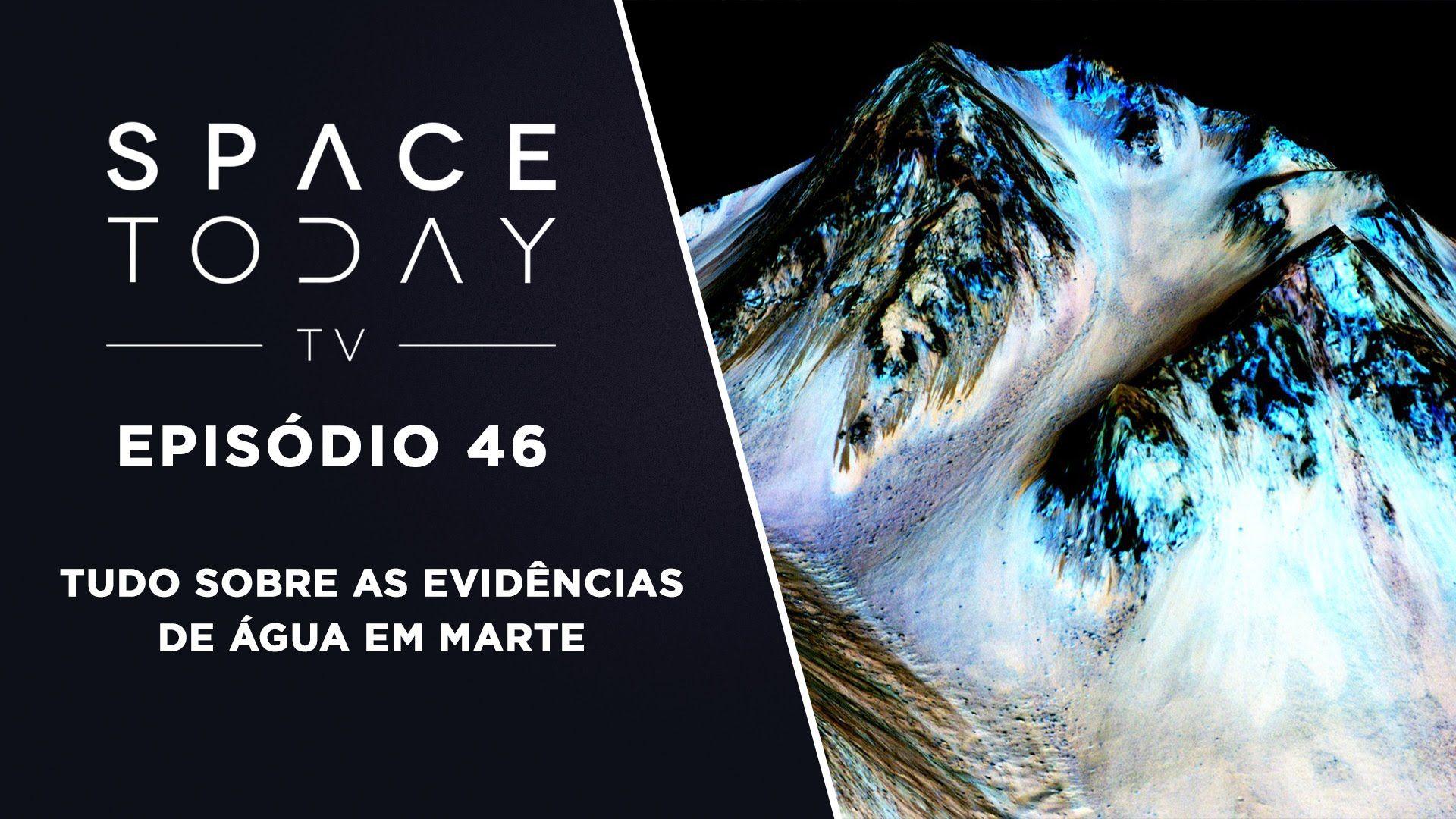 Space Today TV Ep.46 - Tudo Sobre As Evidências de Água Em Marte