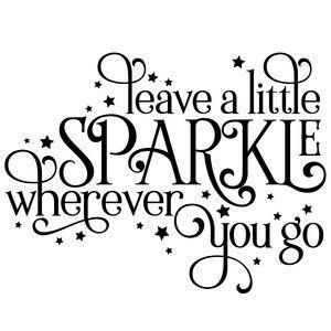 Silhouette Design Store: Leave A Little Sparkle Wherever You Go Quote