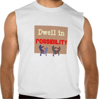 DWELL IN POSSIBILITY SLEEVELESS SHIRTS