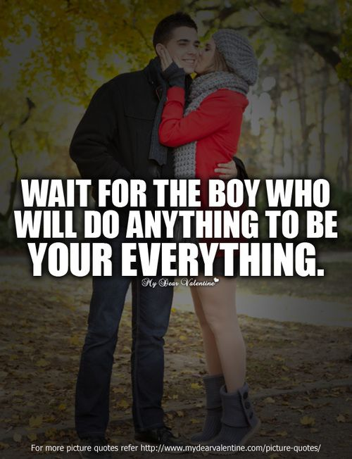 Wait for the boy who will do | Picture Quotes | Mydearvalentine.com