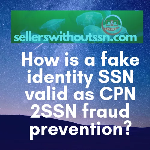 How Is A Fake Identity SSN Valid As CPN 2SSN Fraud