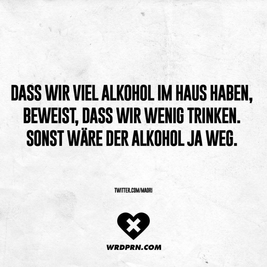 Dass Wir Alkohol Im Haus Haben Beweist Dass Wir Wenig Trinken Sonst Ware Der Alkohol Ja Weg Visual Statements Lustige Zitate Und Spruche Spruch Alkohol Zitate Lustig